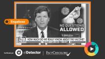elDetector  y FactCheck.org: verificamos el mensaje engañoso de Tucker Carlson sobre la seguridad de las vacunas