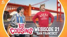 Los Cousins | Webisode 21 | San Francisco
