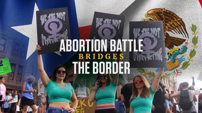 Abortion Battle Bridges the Border