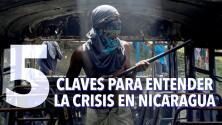 Las cinco claves para entender el conflicto en Nicaragua