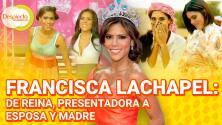 Francisca Lachapel: De reina, presentadora a esposa y madre